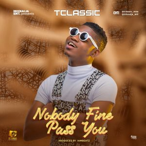 T Classic - Nobody Fine Pass You Mp3 Download